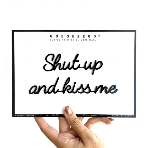 goegezegd shut up and kiss me a5 quote
